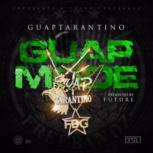 Guap Tarantino - Guap Mode (Presented By Future)
